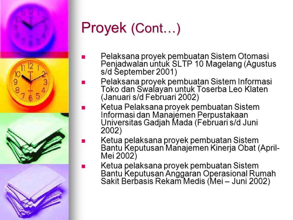 Proyek (Cont…) Pelaksana proyek pembuatan Sistem Otomasi Penjadwalan untuk SLTP 10 Magelang (Agustus s/d September 2001)