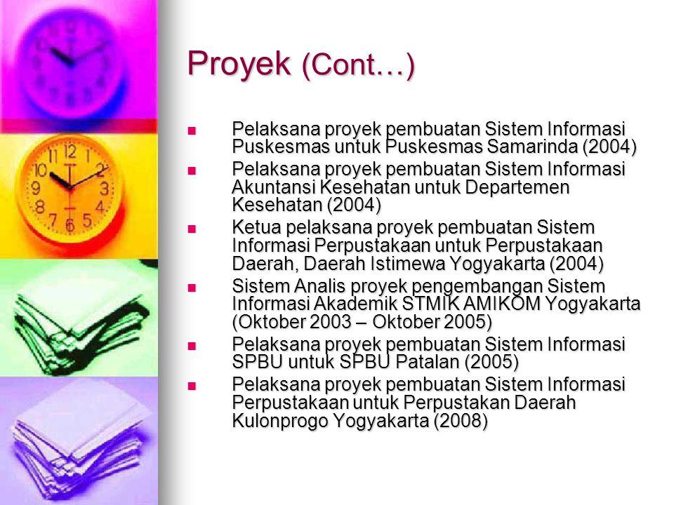 Proyek (Cont…) Pelaksana proyek pembuatan Sistem Informasi Puskesmas untuk Puskesmas Samarinda (2004)