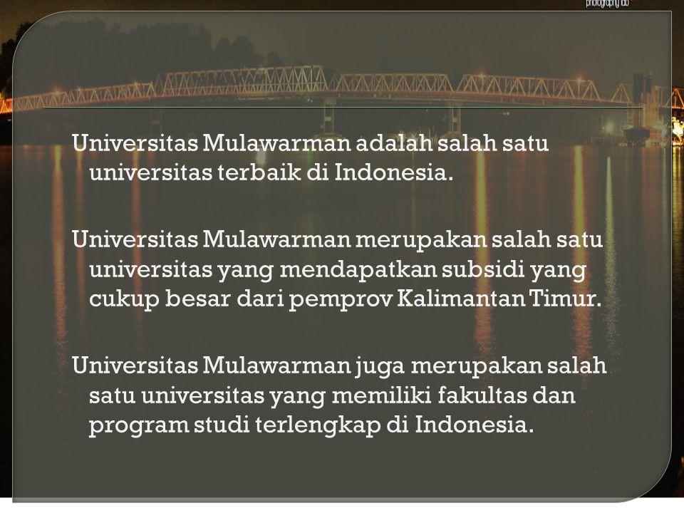 Universitas Mulawarman adalah salah satu universitas terbaik di Indonesia.