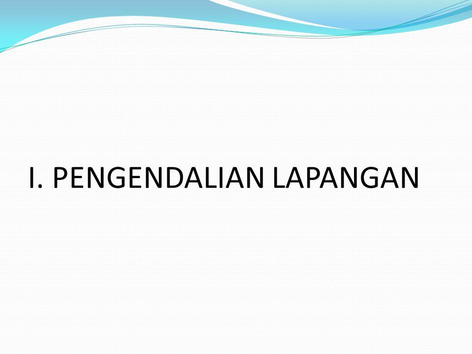 I. PENGENDALIAN LAPANGAN