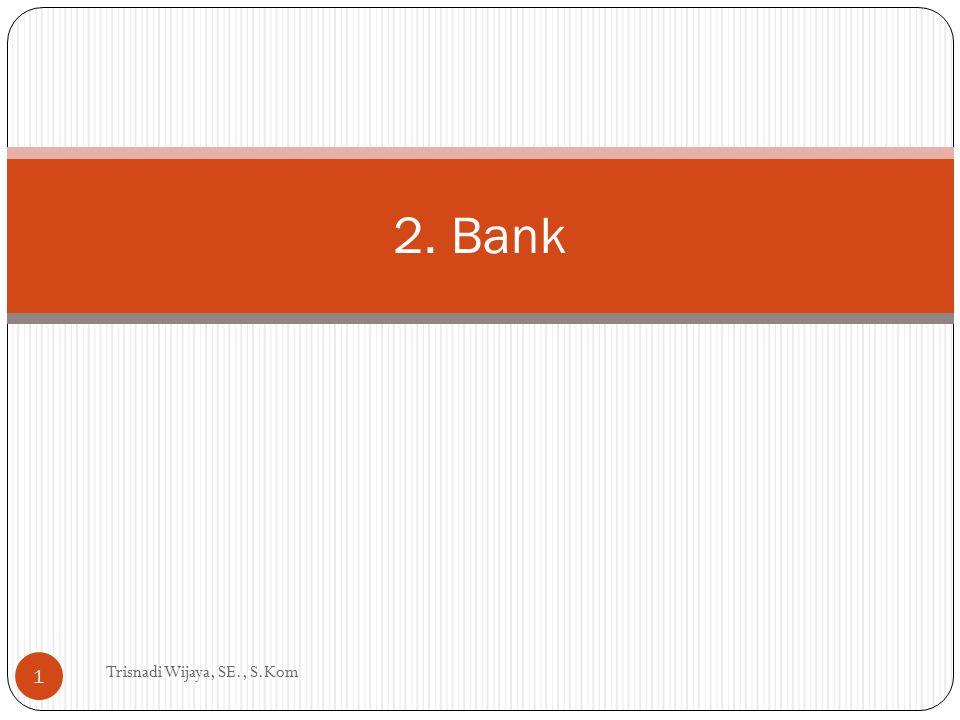 2. Bank Trisnadi Wijaya, SE., S.Kom