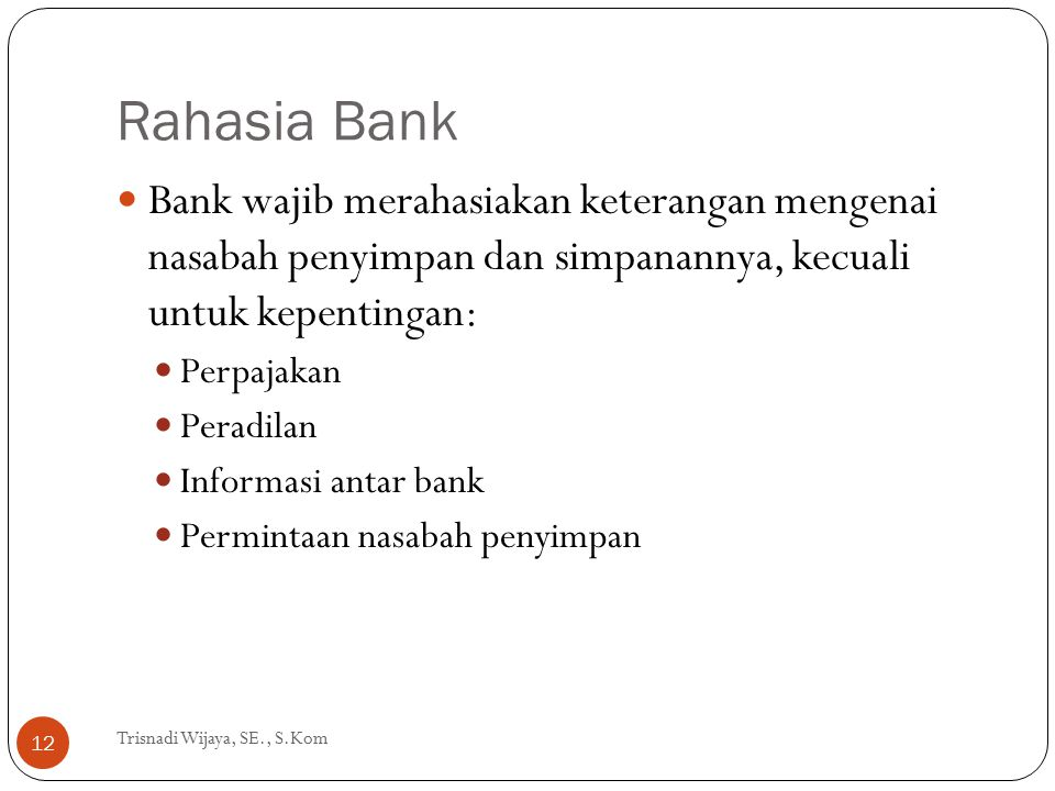Rahasia Bank Bank wajib merahasiakan keterangan mengenai nasabah penyimpan dan simpanannya, kecuali untuk kepentingan: