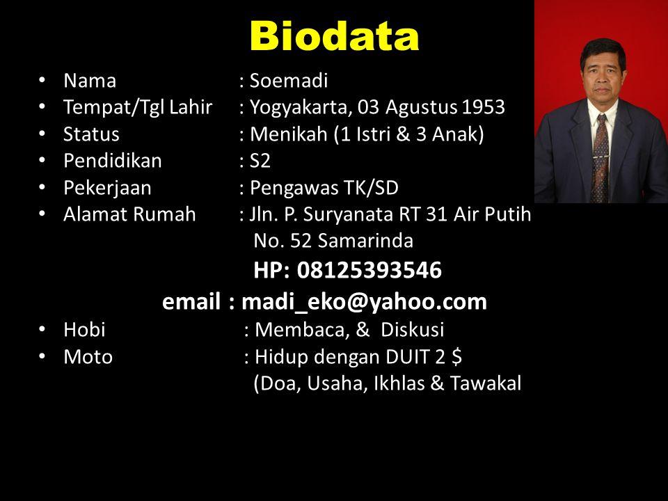 Biodata Nama : Soemadi. Tempat/Tgl Lahir : Yogyakarta, 03 Agustus 1953. Status : Menikah (1 Istri & 3 Anak)