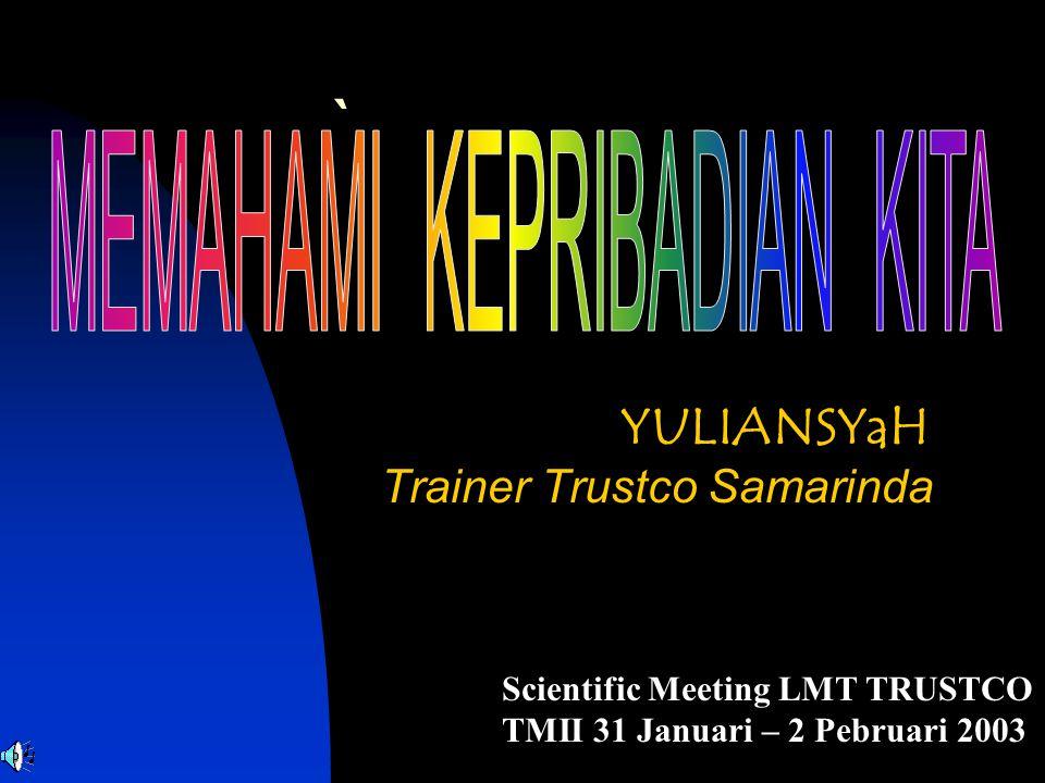 ` MEMAHAMI KEPRIBADIAN KITA YULIANSYaH Trainer Trustco Samarinda
