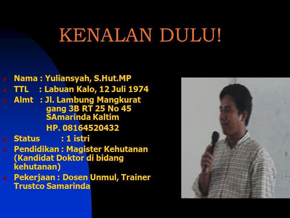 KENALAN DULU! Nama : Yuliansyah, S.Hut.MP