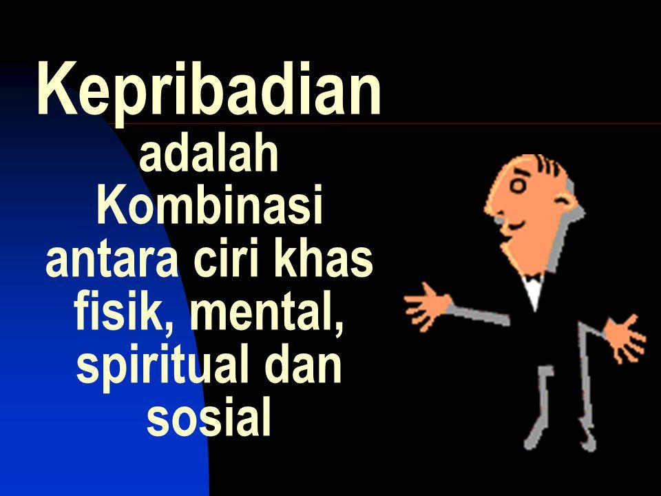 Kepribadian adalah Kombinasi antara ciri khas fisik, mental, spiritual dan sosial