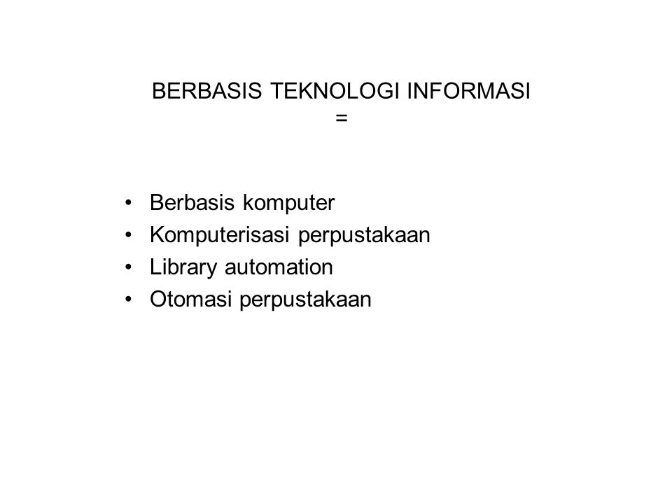 BERBASIS TEKNOLOGI INFORMASI =