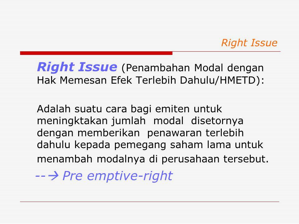 Right Issue Right Issue (Penambahan Modal dengan Hak Memesan Efek Terlebih Dahulu/HMETD):