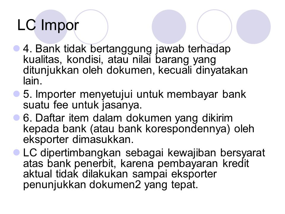 LC Impor 4. Bank tidak bertanggung jawab terhadap kualitas, kondisi, atau nilai barang yang ditunjukkan oleh dokumen, kecuali dinyatakan lain.