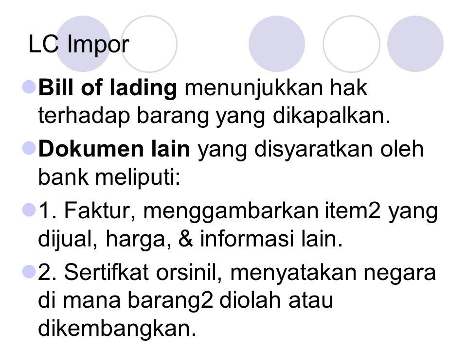 LC Impor Bill of lading menunjukkan hak terhadap barang yang dikapalkan. Dokumen lain yang disyaratkan oleh bank meliputi: