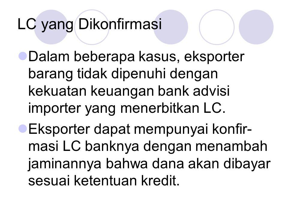 LC yang Dikonfirmasi Dalam beberapa kasus, eksporter barang tidak dipenuhi dengan kekuatan keuangan bank advisi importer yang menerbitkan LC.
