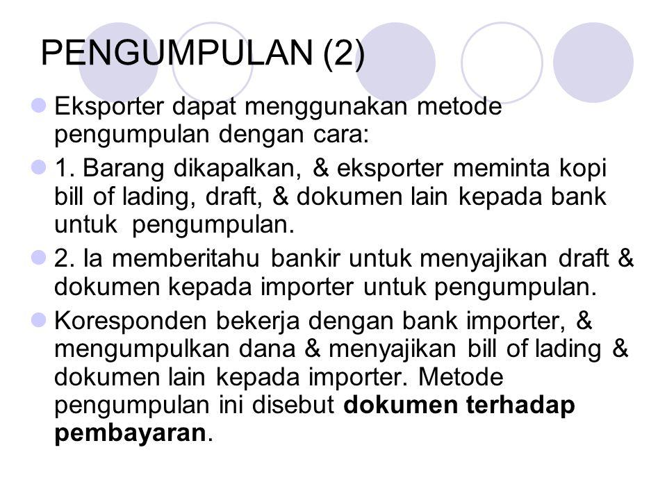 PENGUMPULAN (2) Eksporter dapat menggunakan metode pengumpulan dengan cara: