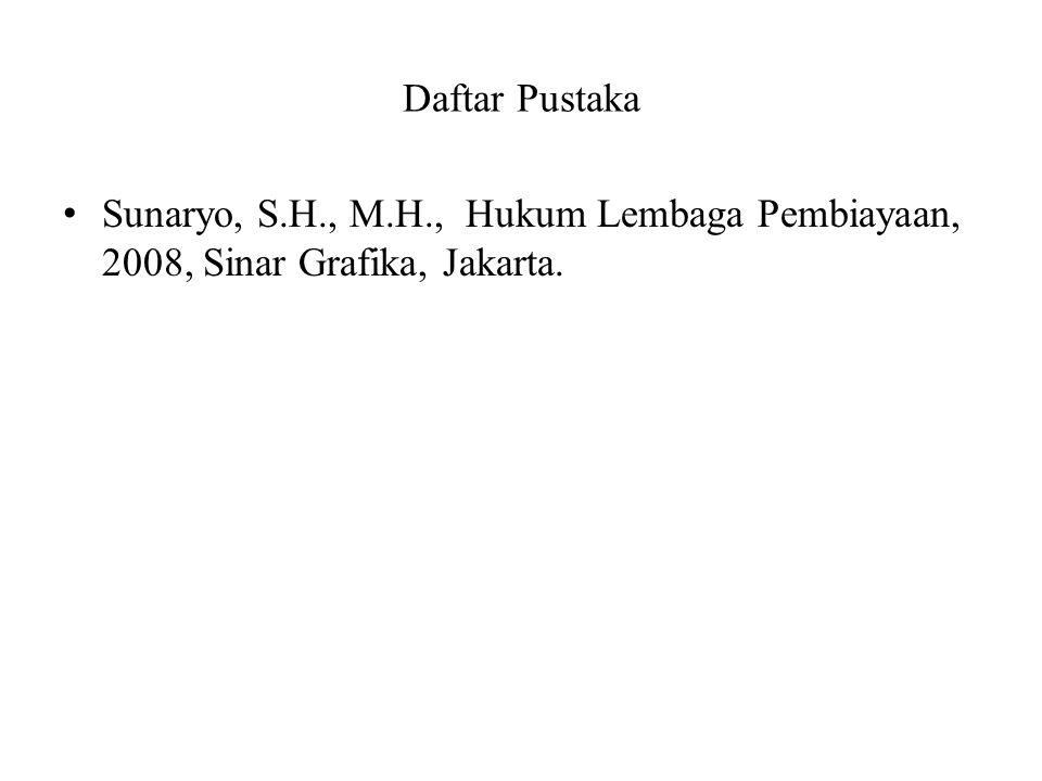 Daftar Pustaka Sunaryo, S.H., M.H., Hukum Lembaga Pembiayaan, 2008, Sinar Grafika, Jakarta.