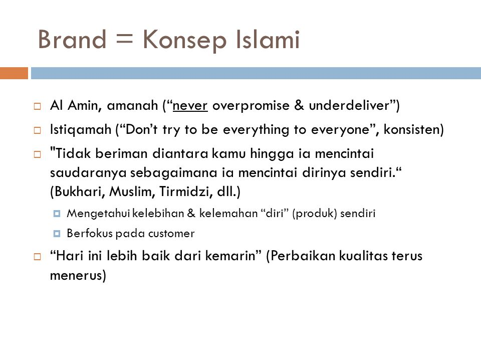 Brand = Konsep Islami Al Amin, amanah ( never overpromise & underdeliver ) Istiqamah ( Don't try to be everything to everyone , konsisten)