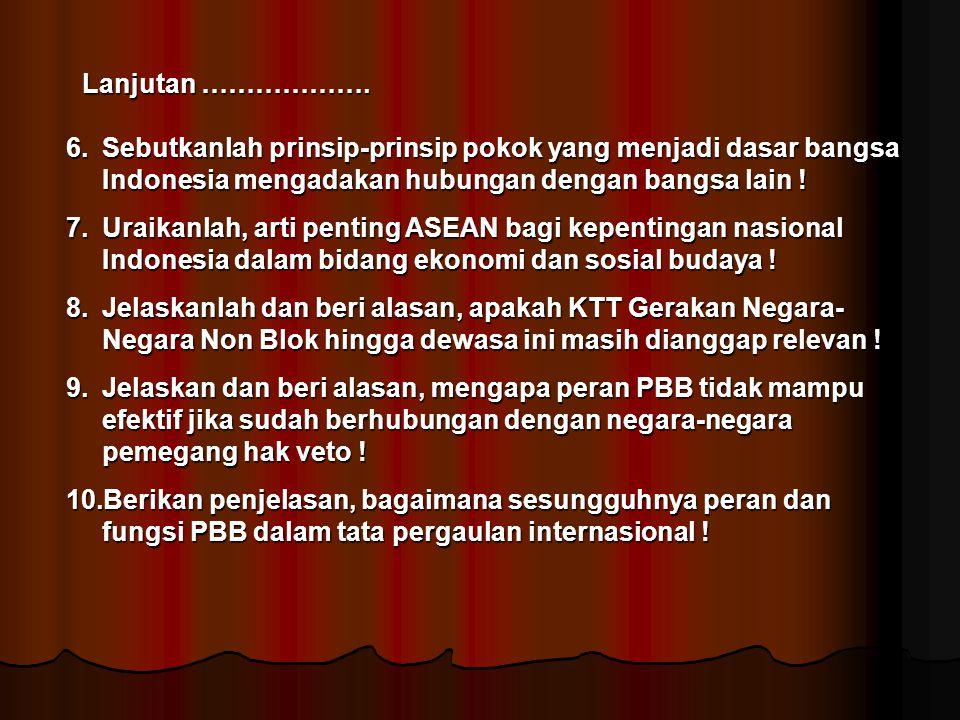 Lanjutan ………………. Sebutkanlah prinsip-prinsip pokok yang menjadi dasar bangsa Indonesia mengadakan hubungan dengan bangsa lain !
