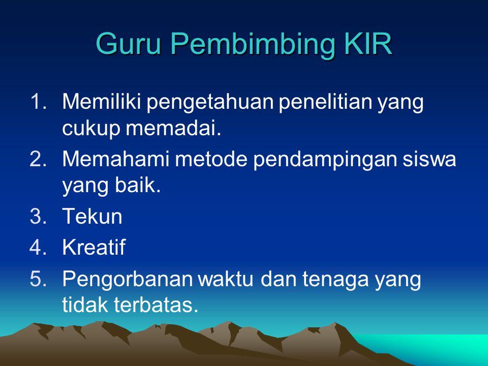 Guru Pembimbing KIR Memiliki pengetahuan penelitian yang cukup memadai. Memahami metode pendampingan siswa yang baik.