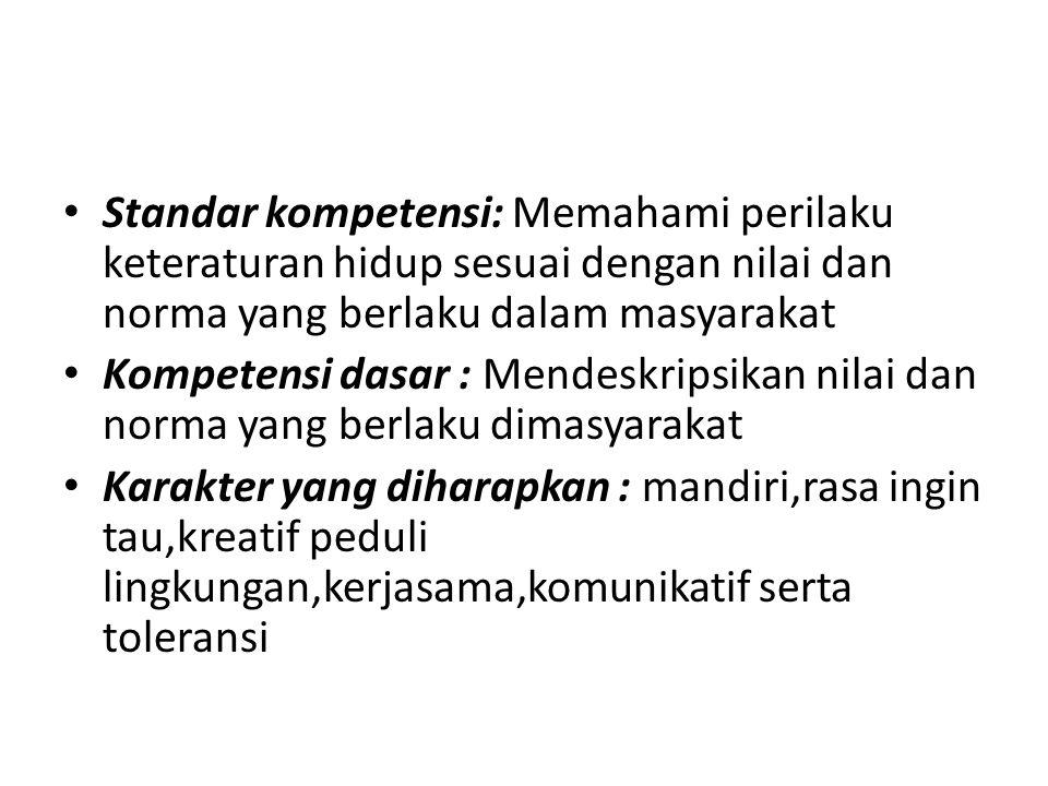 Standar kompetensi: Memahami perilaku keteraturan hidup sesuai dengan nilai dan norma yang berlaku dalam masyarakat