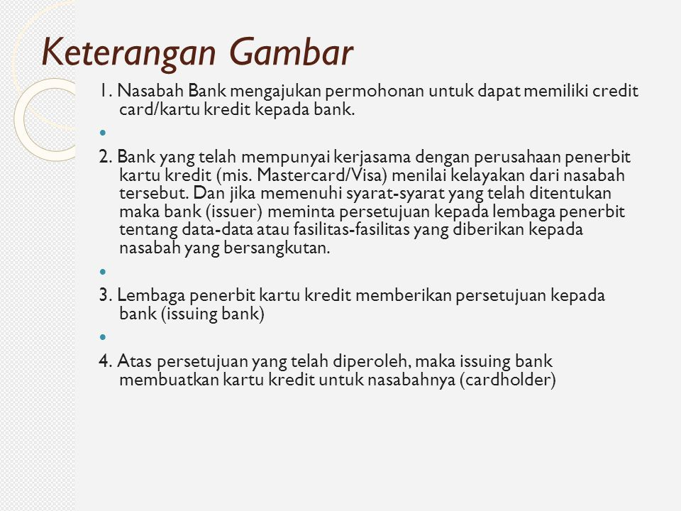 Keterangan Gambar 1. Nasabah Bank mengajukan permohonan untuk dapat memiliki credit card/kartu kredit kepada bank.