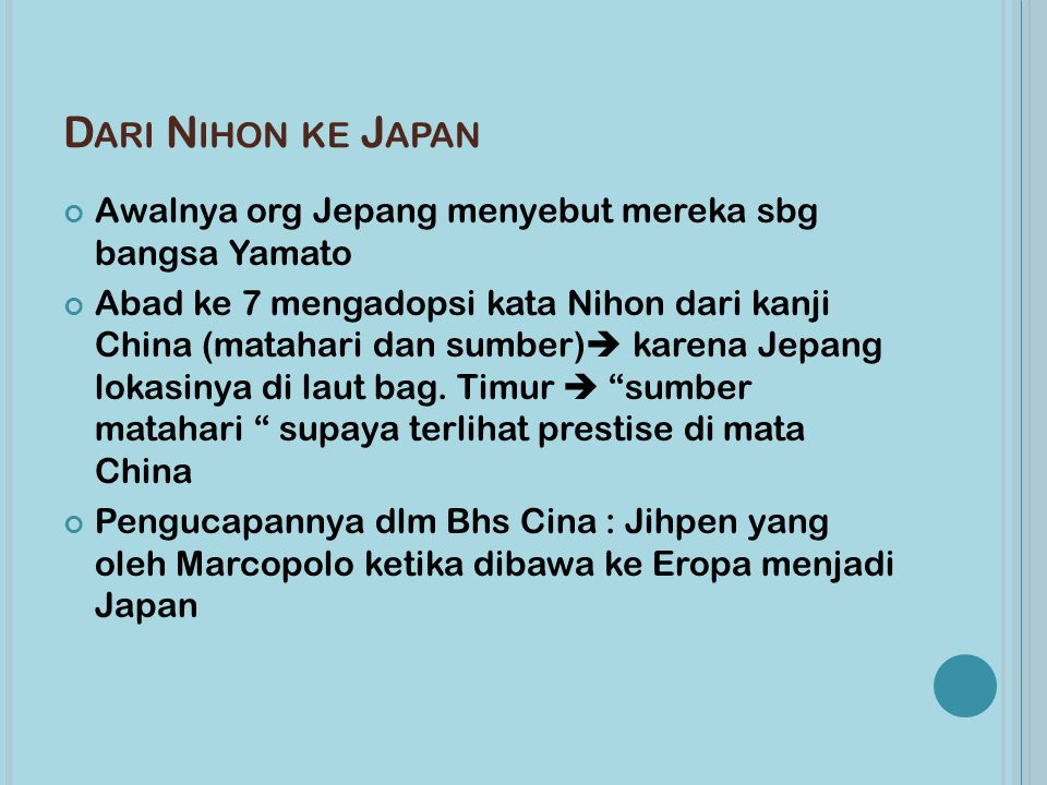 Dari Nihon ke Japan Awalnya org Jepang menyebut mereka sbg bangsa Yamato.