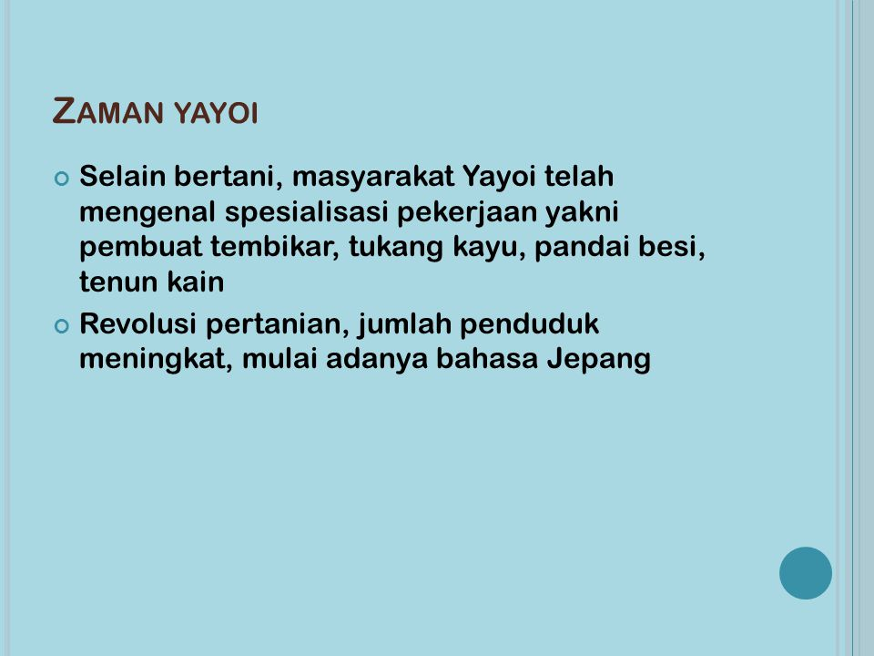 Zaman yayoi Selain bertani, masyarakat Yayoi telah mengenal spesialisasi pekerjaan yakni pembuat tembikar, tukang kayu, pandai besi, tenun kain.