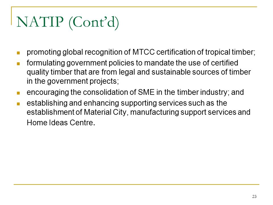 NATIP (Cont'd) promoting global recognition of MTCC certification of tropical timber;