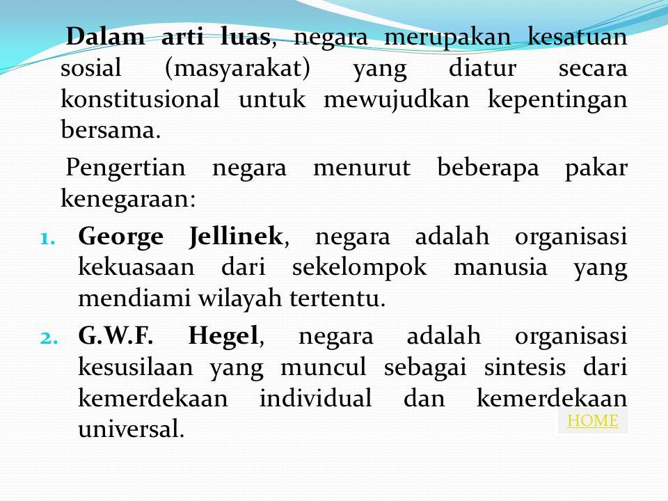 Dalam arti luas, negara merupakan kesatuan sosial (masyarakat) yang diatur secara konstitusional untuk mewujudkan kepentingan bersama.