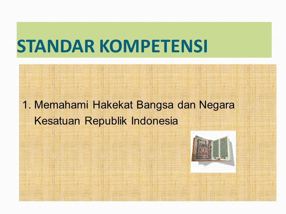 STANDAR KOMPETENSI 1. Memahami Hakekat Bangsa dan Negara