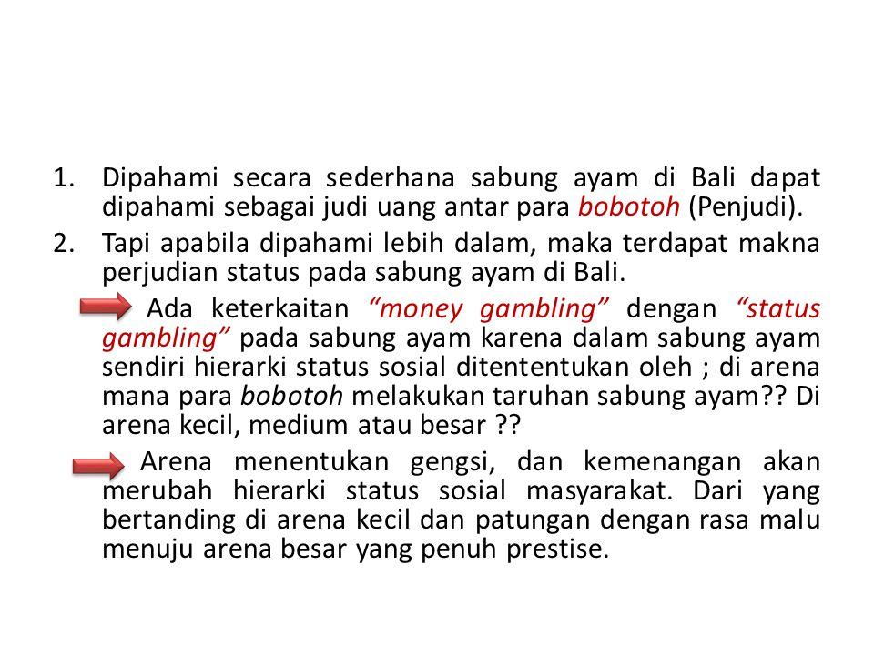 Dipahami secara sederhana sabung ayam di Bali dapat dipahami sebagai judi uang antar para bobotoh (Penjudi).