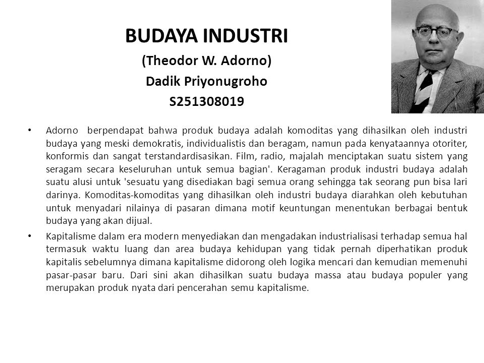 BUDAYA INDUSTRI (Theodor W. Adorno) Dadik Priyonugroho S251308019