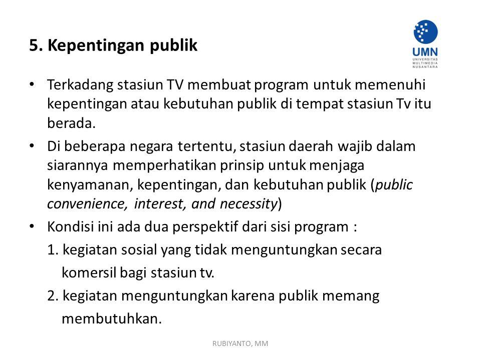 5. Kepentingan publik Terkadang stasiun TV membuat program untuk memenuhi kepentingan atau kebutuhan publik di tempat stasiun Tv itu berada.