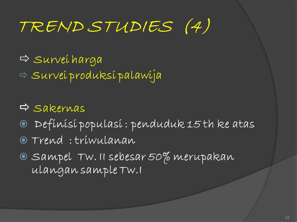 TREND STUDIES (4)  Survei harga Survei produksi palawija  Sakernas