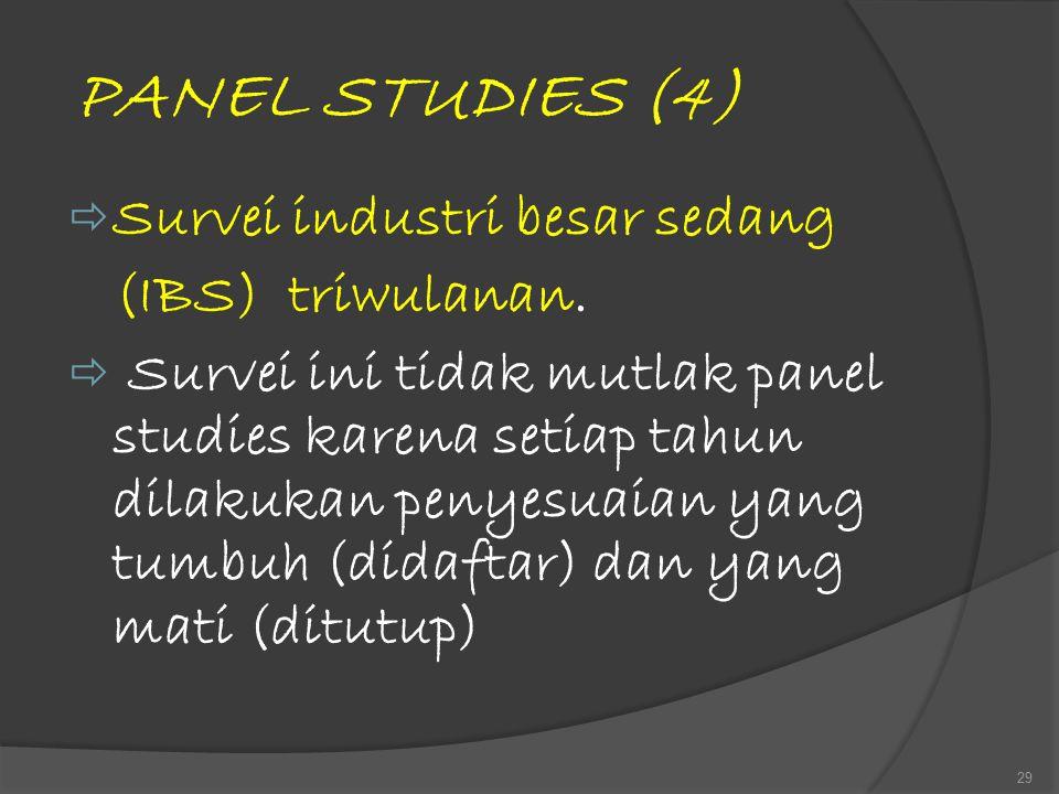 PANEL STUDIES (4) Survei industri besar sedang (IBS) triwulanan.