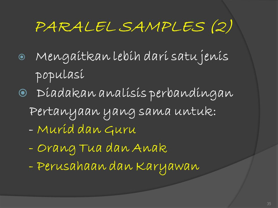 PARALEL SAMPLES (2) populasi Diadakan analisis perbandingan