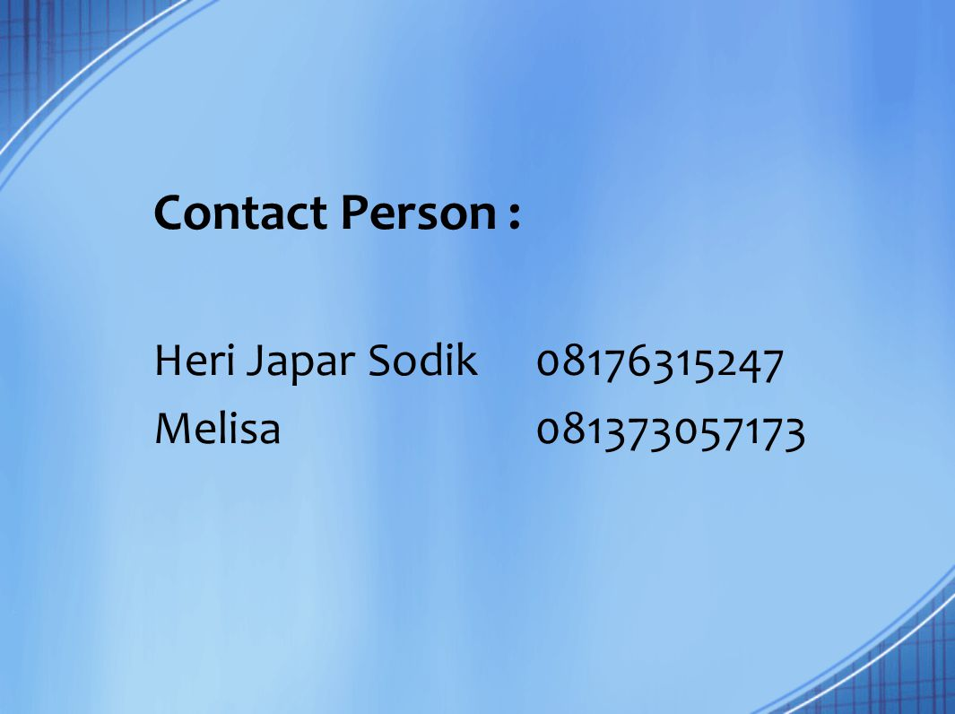 Contact Person : Heri Japar Sodik 08176315247 Melisa 081373057173