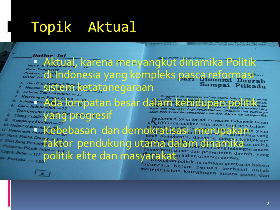 Topik Aktual Aktual, karena menyangkut dinamika Politik di Indonesia yang kompleks pasca reformasi sistem ketatanegaraan.