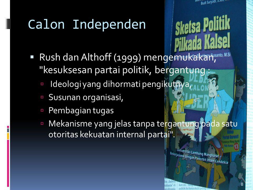Calon Independen Rush dan Althoff (1999) mengemukakan, kesuksesan partai politik, bergantung : Ideologi yang dihormati pengikutnya,