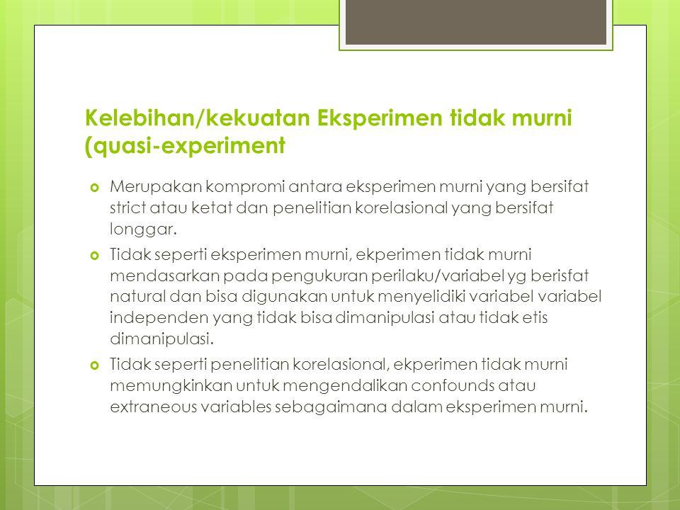 Kelebihan/kekuatan Eksperimen tidak murni (quasi-experiment