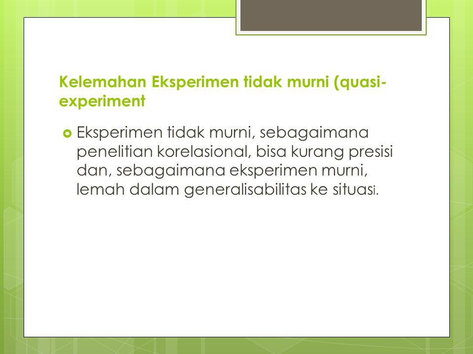 Kelemahan Eksperimen tidak murni (quasi-experiment