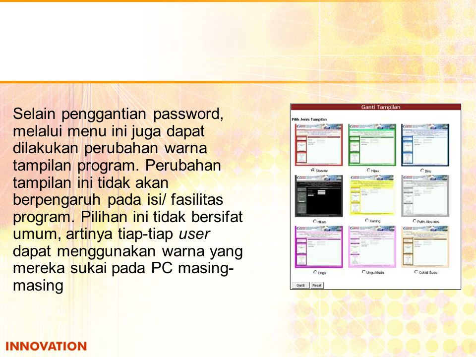 Selain penggantian password, melalui menu ini juga dapat dilakukan perubahan warna tampilan program.