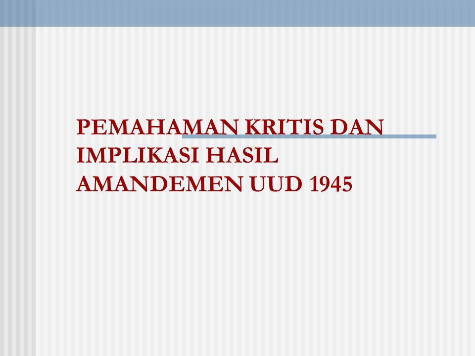 PEMAHAMAN KRITIS DAN IMPLIKASI HASIL AMANDEMEN UUD 1945