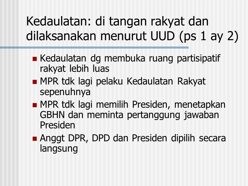 Kedaulatan: di tangan rakyat dan dilaksanakan menurut UUD (ps 1 ay 2)