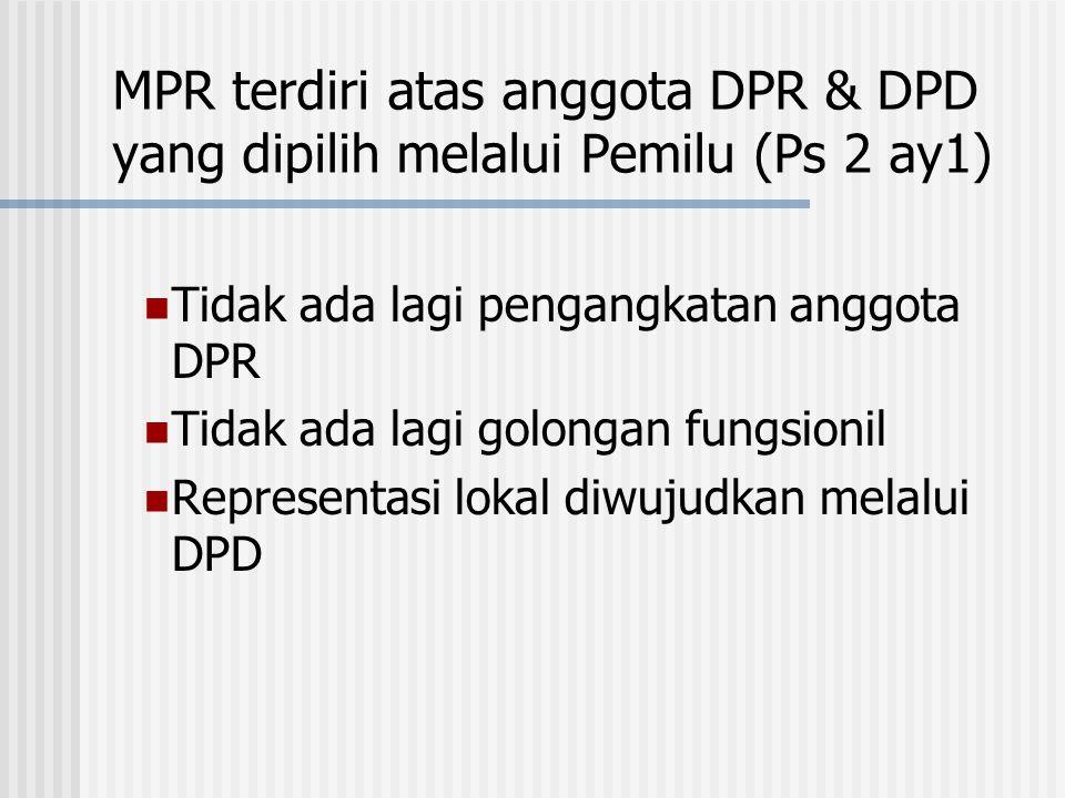 MPR terdiri atas anggota DPR & DPD yang dipilih melalui Pemilu (Ps 2 ay1)