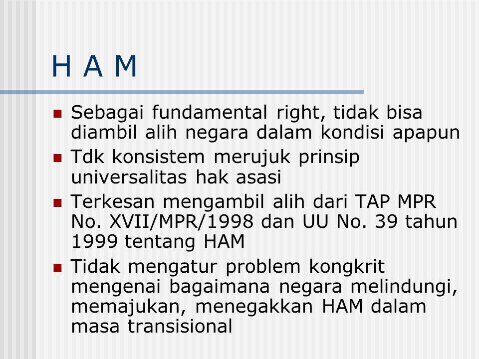H A M Sebagai fundamental right, tidak bisa diambil alih negara dalam kondisi apapun. Tdk konsistem merujuk prinsip universalitas hak asasi.