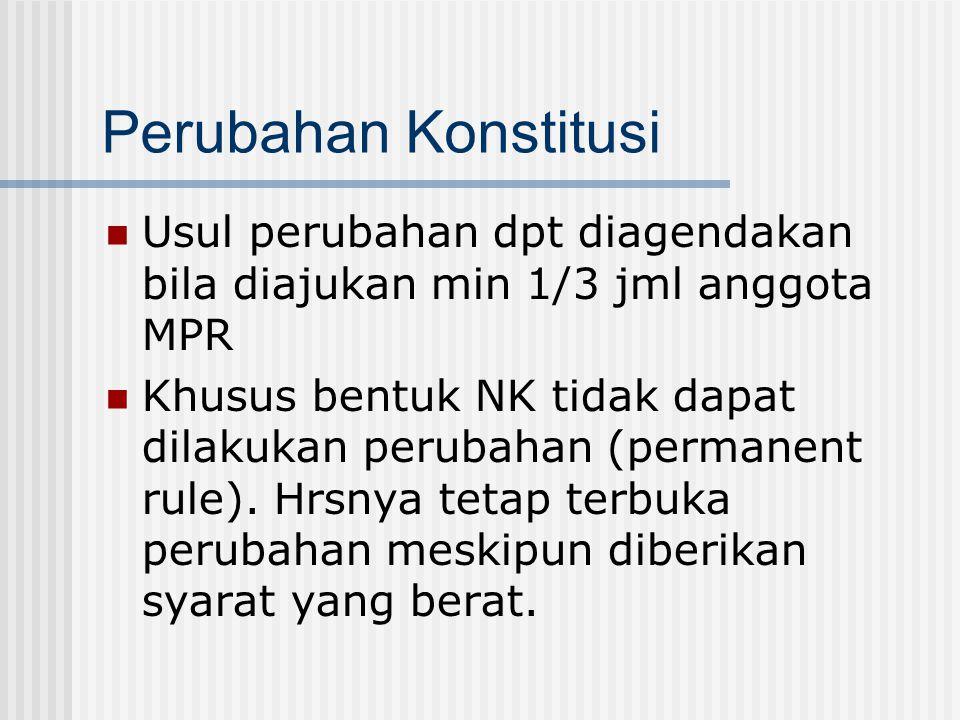 Perubahan Konstitusi Usul perubahan dpt diagendakan bila diajukan min 1/3 jml anggota MPR.