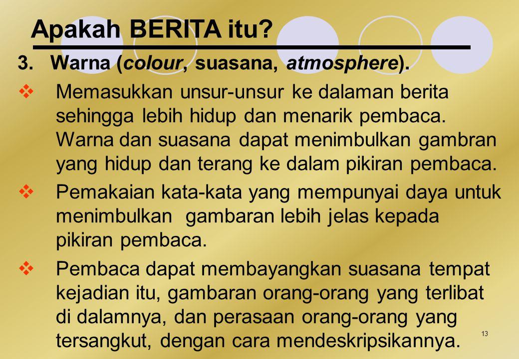 Apakah BERITA itu 3. Warna (colour, suasana, atmosphere).