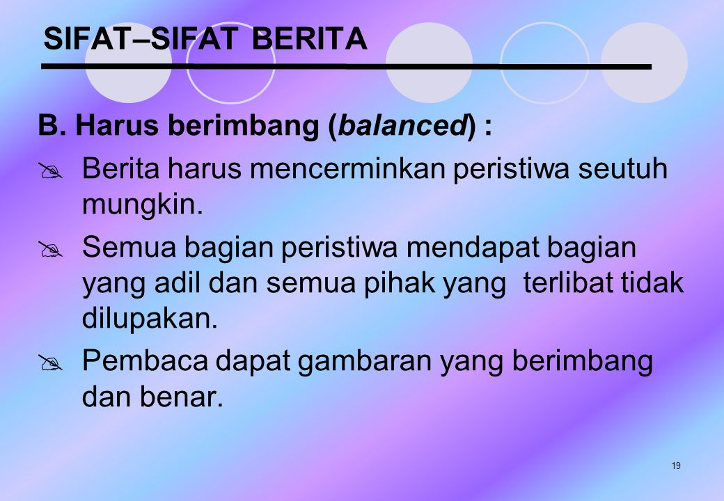 SIFAT–SIFAT BERITA B. Harus berimbang (balanced) :