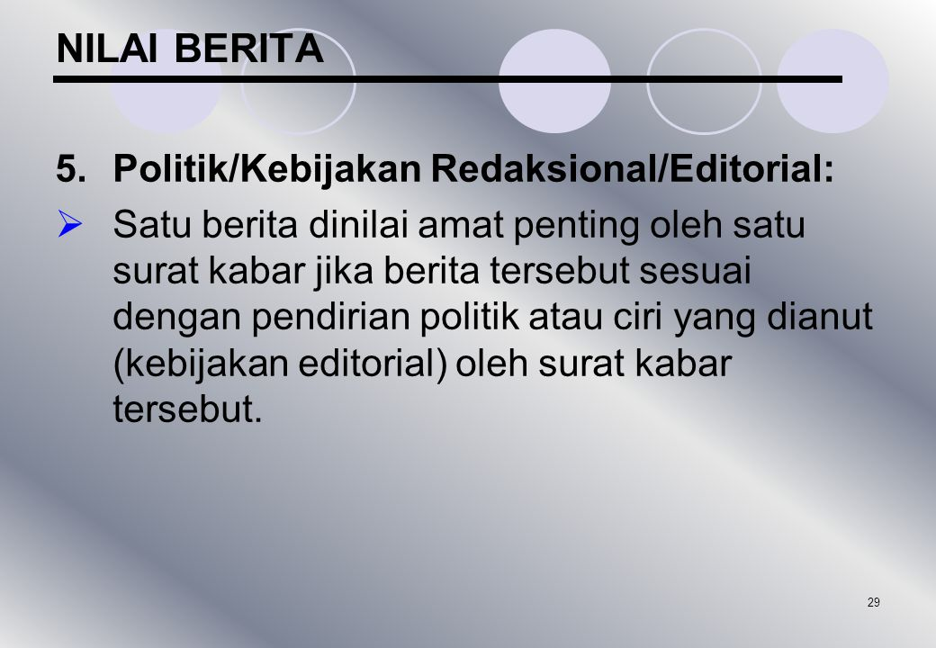 NILAI BERITA 5. Politik/Kebijakan Redaksional/Editorial: