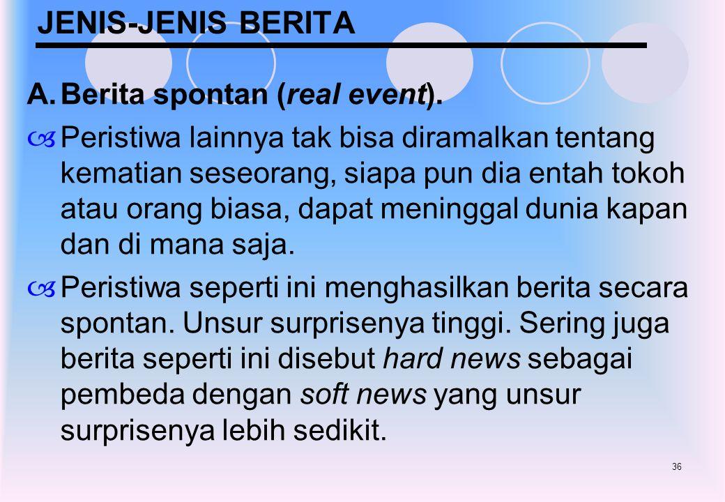 JENIS-JENIS BERITA A. Berita spontan (real event).