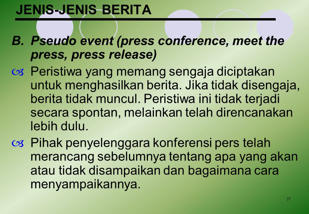 JENIS-JENIS BERITA B. Pseudo event (press conference, meet the press, press release)