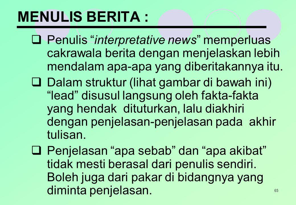 MENULIS BERITA : Penulis interpretative news memperluas cakrawala berita dengan menjelaskan lebih mendalam apa-apa yang diberitakannya itu.